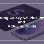 Samsung Galaxy S21 Plus Review and a Buying Guide