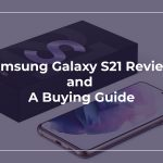 Samsung Galaxy S21 Review and a Buying Guide