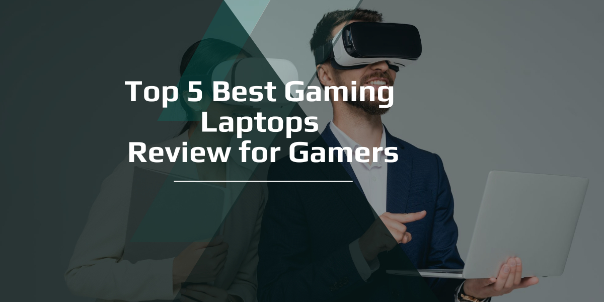 Top 5 Best Gaming Laptops Review for Gamers