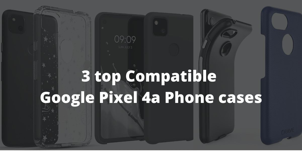 3 top compatible google pixel 4a phone cases