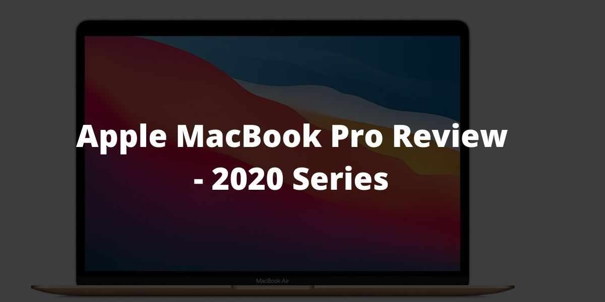 Apple MacBook Pro Review - 2020 Series Supercharged by the M1 chip