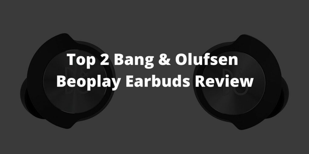Top 2 Bang & Olufsen Beoplay Earbuds Review